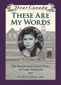 These Are My Words: The Residential School Diary of Violet Pesheens